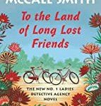 To the Land of Long Lost Friends: No. 1 Ladies' Detective Agency (20) by Alexander McCall Smith