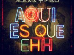 Alexis y Fido - Aqui Es Que Ehh