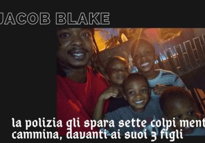Jacob Blake: un'altra vittima della polizia statunitense (ma è ancora vivo!)