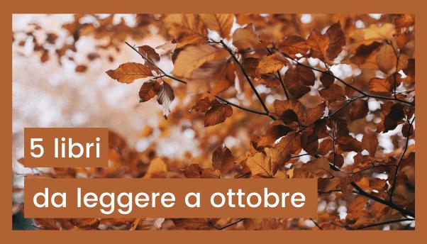 5 libri da leggere: tra ottobre e l'autunno