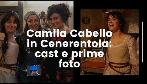 Camila Cabello sarà Cenerentola nella nuova live action: le prime foto dal set