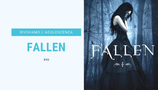 #46 – Riviviamo i classici della nostra adolescenza: Fallen