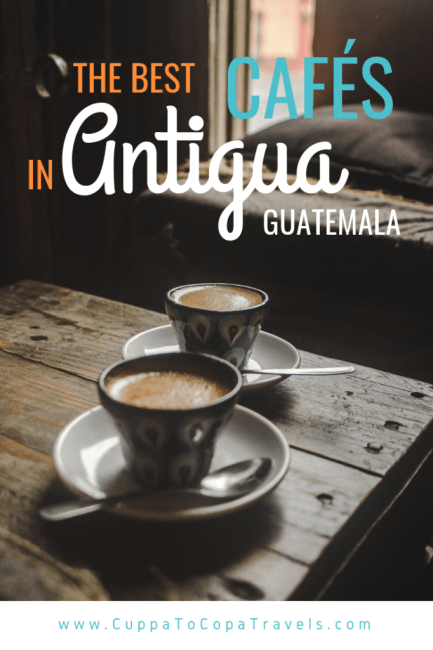 Best cafés in Antigua Guatemala | Coffee shops Guatemala | Latin America travel guides by Cuppa to Copa Travels