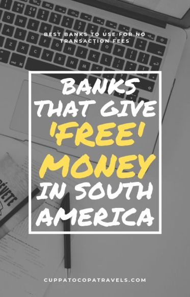 chile free atms bolivia south america banks with no cash withdrawal fees colombia argentina peru nicaragua