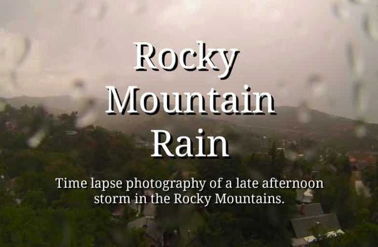 Rocky Mountain Rain – Time Lapse of a Late Afternoon Storm