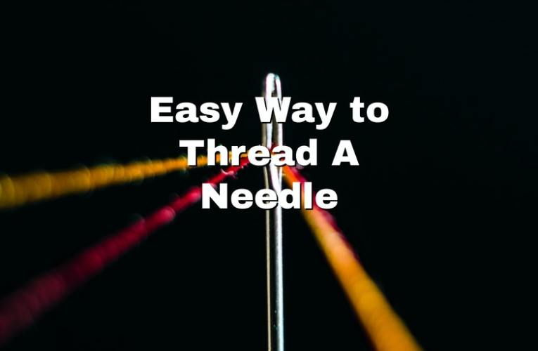 Easy Way to Thread A Needle