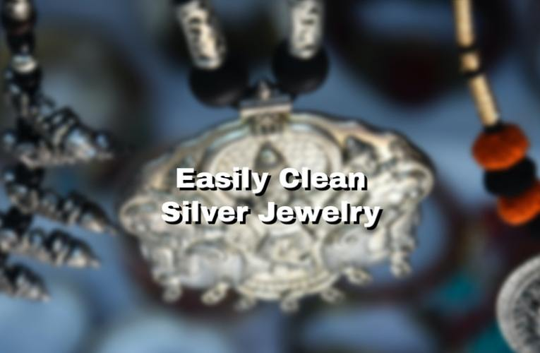 Easily Clean Silver Jewelry