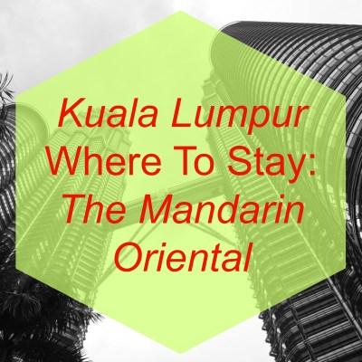 Kuala Lumpur Where To Stay: The Mandarin Oriental
