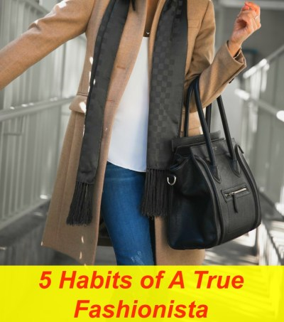 5 Habits Of A True Fashionista