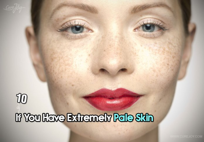 10-if-you-have-extremely-pale-skin