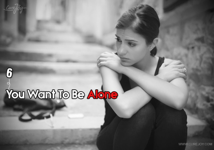 6-you-want-to-be-alone