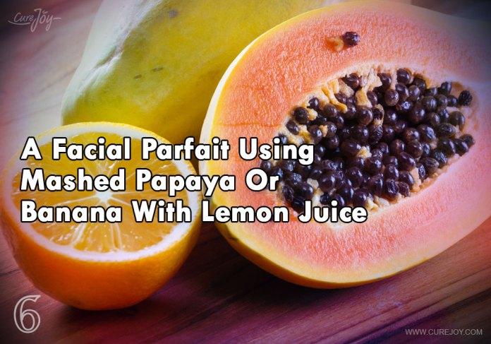 6-a-facial-parfait-using-mashed-papaya-or-banana-with-lemon-juice