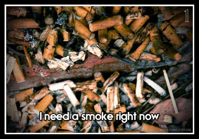 1-i-need-a-smoke-right-now