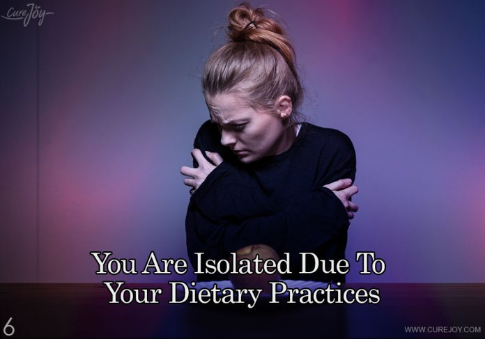 6-you-are-isolated-due-to-your-dietary-practices