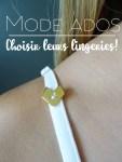 Mode ados : Choisir leurs lingeries!