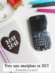 Vivre sans smartphone en 2017! Possible ou pas?