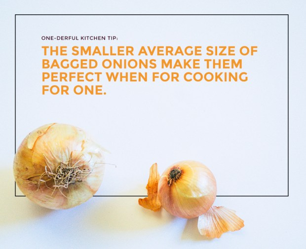 When cooking for one, the onions that come in bags are typically smaller, so they work better than large onions for small batch cooking