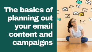 The basics of planning out your email content and campaigns