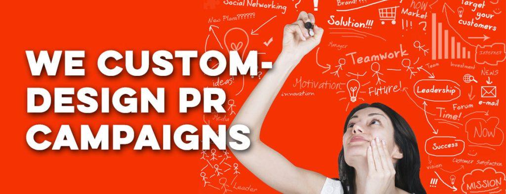 We custom Design PR Campaigns
