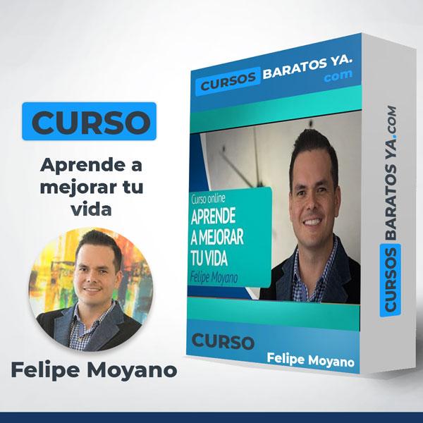 Aprende a mejorar tu vida - Felipe Moyano
