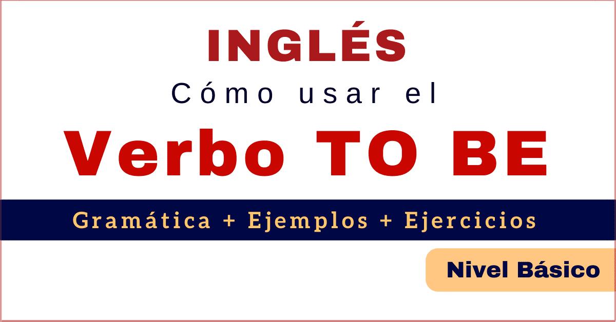Verbo To Be En Inglés Cómo Usarlo Ejemplos Ejercicios