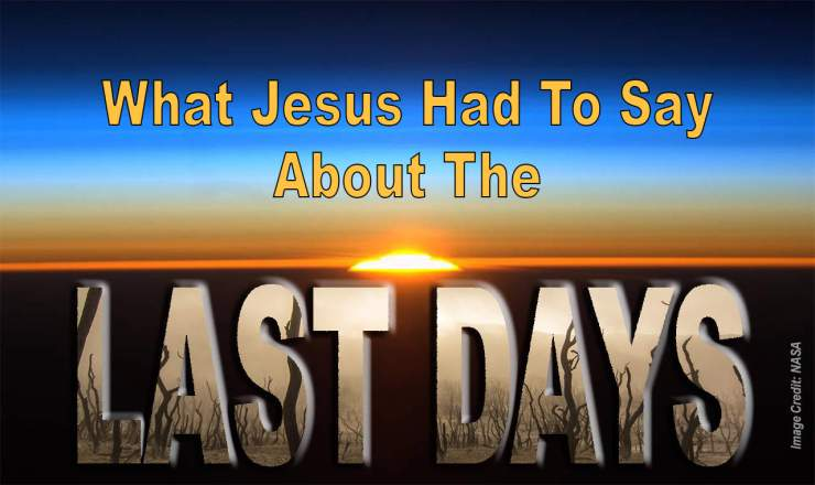 What Jesus Had To Say About The Last Days