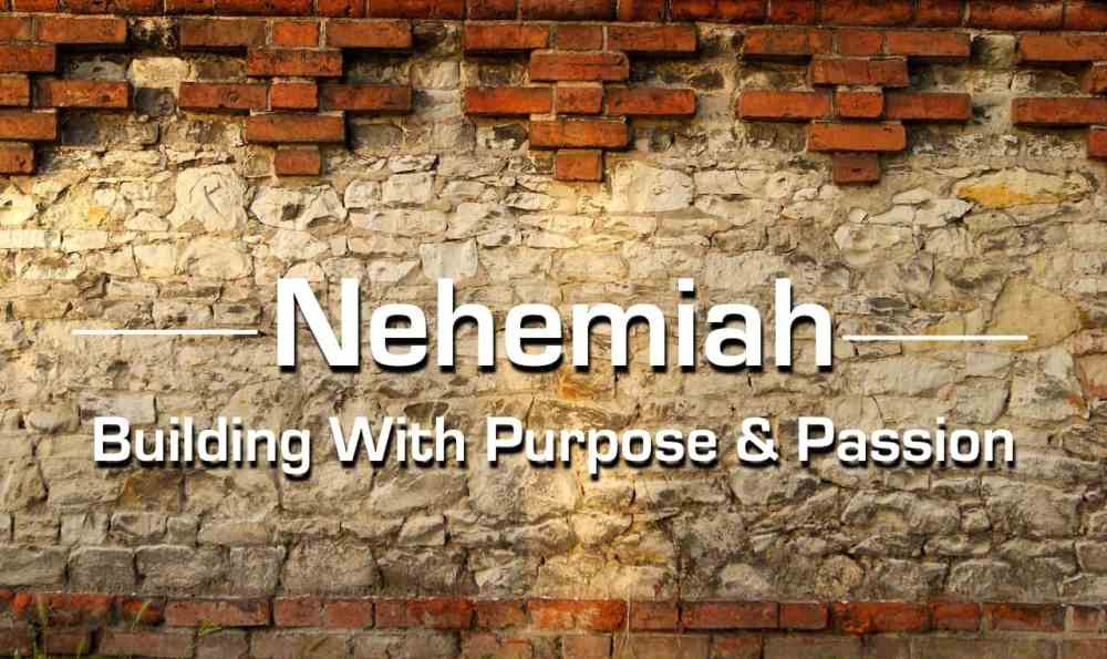 Nehemiah - Building With Purpose & Passion