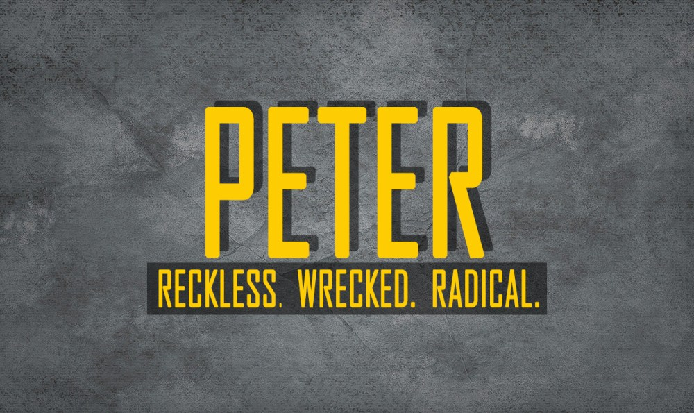 Peter: Reckless. Wrecked. Radical.