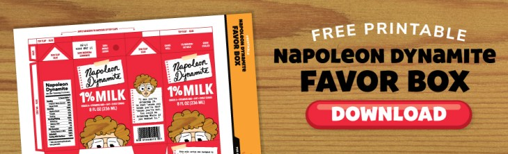 Click here to download the Napoleon Dynamite Printable Milk Favor Box by Curt R. Jensen