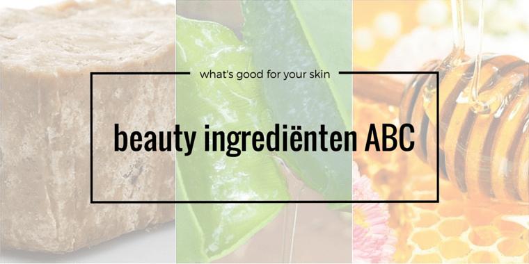 Beauty Ingrediënten ABC - Het beauty ingrediënten ABC