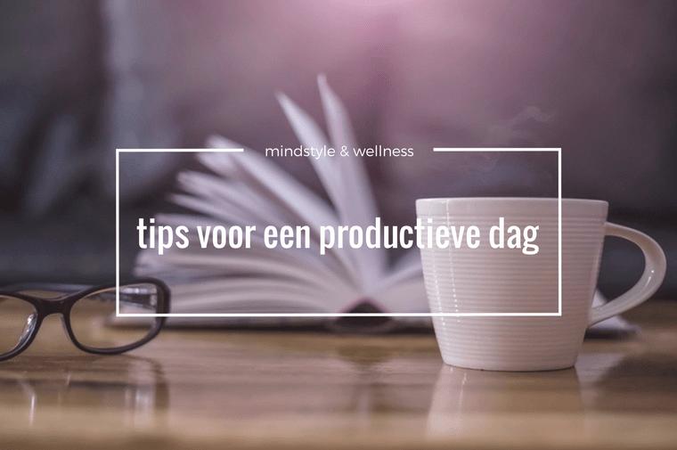 tips voor productieve dag - Carrière | 7 tips voor een productieve werkdag