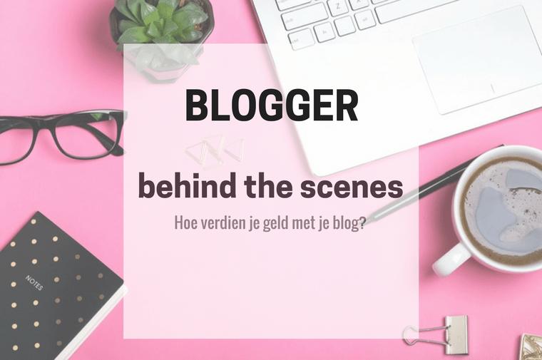 blogger behind the scenes 2 - Behind the scenes | Hoe verdien je geld met bloggen?