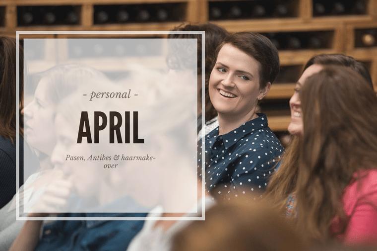 persoonlijk april 4 - April | Pasen, een tof tripje & een haarmake-over