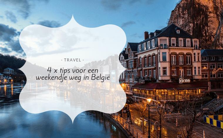 weekendje weg belgie - 4 x tips voor een weekendje weg in België