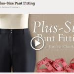 Craftsy Class Review: Plus-Size Pant Fitting with Kathleen Cheetham