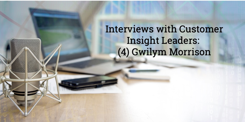 Audio interviews with Customer Insight Leaders: (4) Gwilym Morrison