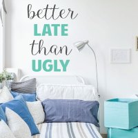 Dorm Wall Decor - Vinyl Wall Decal - Better Late Than Ugly ...