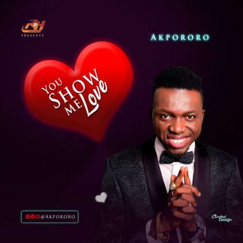 Akpororo – You Show Me Love Mp3 Download Audio