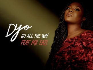 Dyo Go All The Way ft Mr Eazi