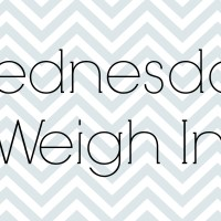 Wednesday Weigh In - Week #12