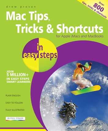 Mac Tips, Tricks & Shortcuts in easy steps, 2nd Edition: for Apple iMacs and MacBooks - over 800 tips, tricks & shortcuts