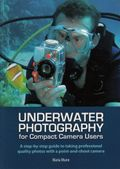 Underwater Photography (For Tablet Devices): For Beginner & Advanced Compact Camera Users
