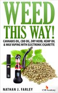 Weed This Way! Cannabis Oil, CBD Oil, Dry Herb, Hemp Oil & Wax Vaping with Electronic Cigarette