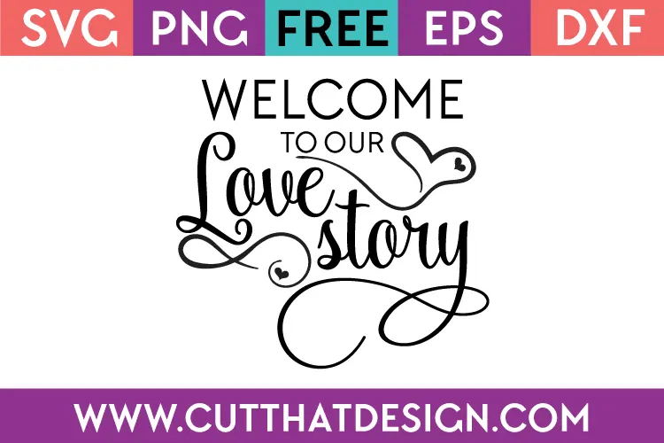 Download Free SVG Files   Free SVG Welcome to our Love Story Cut ...