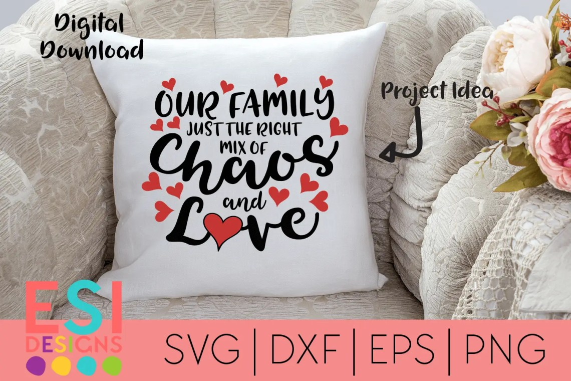 Download Our Family - Just the right mix of chaos and Love SVG ...