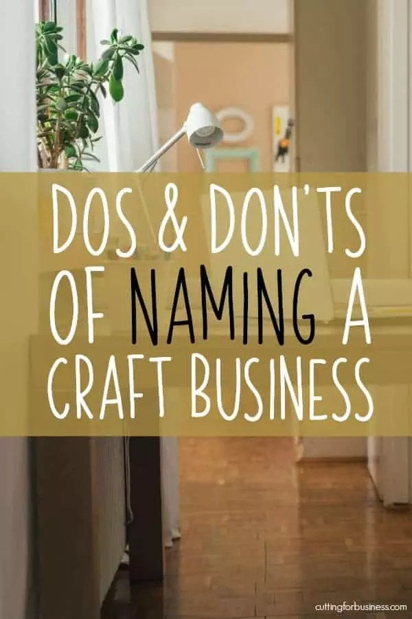 Dos And Donts For Naming Your Craft Business Cutting For Business