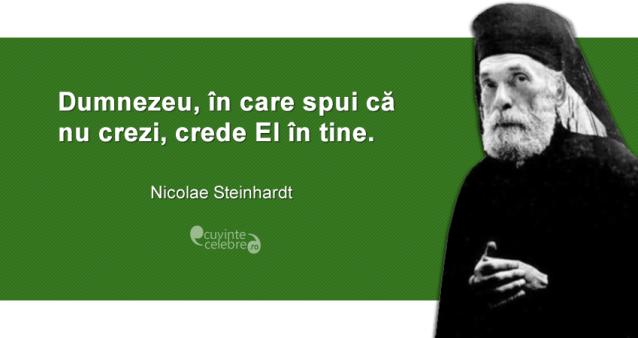 """""""Dumnezeu, în care spui că nu crezi, crede El în tine."""" Nicolae Steinhardt"""