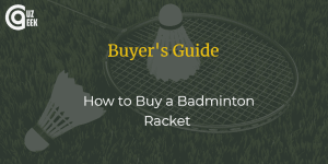 How to Buy a Badminton Racket