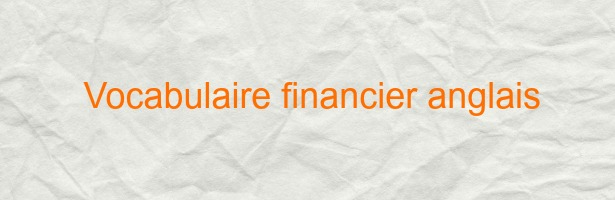 vocabulaire financier anglais