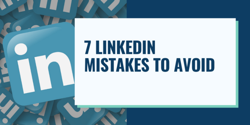 7 Mistakes You Should Remove From Your LinkedIn Profile